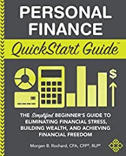 Personal Finance QuickStart Guide: The Simplified Beginner's Guide to Eliminating Financial Stress, Building W