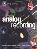 Analog Recording: Using Analog Gear in Today's Home Studios