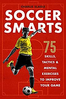 Book Cover: Soccer Smarts: 75 Skills, Tactics & Mental Exercises to Improve Your Game