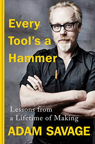 Every Tool's a Hammer: Lessons from a Lifetime of Making (t)