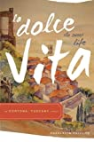 La Dolce Vita (the Sweet Life) in Cortona, Tuscany Italy by Charlotte Phillips (2007-01-23)