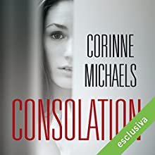 Consolation (The consolation duet 1) Audiobook by Corinne Michaels Narrated by Gianluca Crisafi, Perla Liberatori