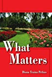 What Matters, Diana Traina Petkus, 1420864947