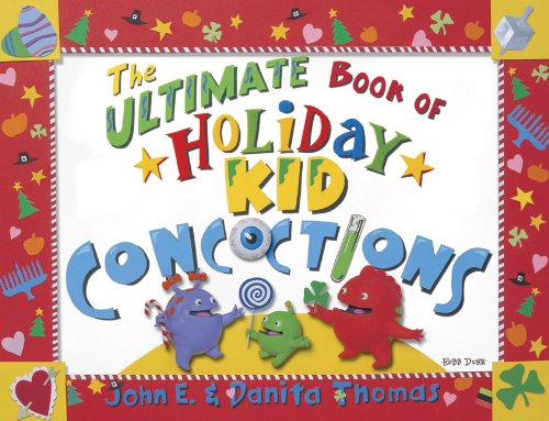 The Ultimate Book of Holiday Kid Concoctions: More Than 50 Wacky, Wild, & Crazy Concoctions for All Occasions (Ultimate Book of Kid Concoctions)