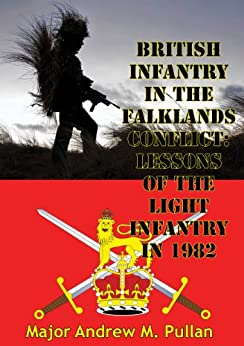 British Infantry In The Falklands Conflict: Lessons Of The Light Infantry In 1982