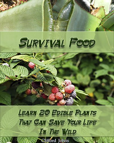 Survival Food: Learn 20 Edible Plants That Can Save Your Life In The Wild: (Survival In The Wilderness, Books Preppers) (How To Survive Natural Disaster Book 1) by [Johns, Clifford]