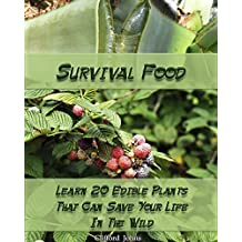 Survival Food: Learn 20 Edible Plants That Can Save Your Life In The Wild: (Survival In The Wilderness, Books Preppers) (How To Survive Natural Disaster Book 1)