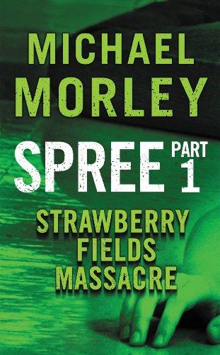 Spree strawberry fields massacre part one kindle edition by spree strawberry fields massacre part one by morley michael fandeluxe Gallery