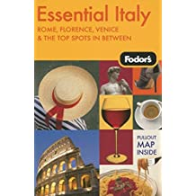 Fodor's Essential Italy, 1st Edition: Rome, Florence, Venice & the Top Spots In Between