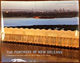 img - for The Fortress of New Orleans - A Photographic Tour of the Largest Civil Works Program in U.S. History book / textbook / text book