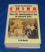 China und die Weltgesellschaft: Vom 18. Jahrhundert bis in unsere Zeit