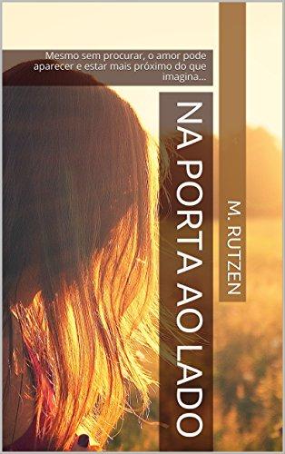 Na porta ao lado: Mesmo sem procurar, o amor pode aparecer e estar mais próximo do que imagina... (Tão perto, tão longe Livro 1)