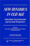 img - for New Dynamics in Old Age: Individual, Environmental and Societal Perspectives (Society and Aging Series) book / textbook / text book