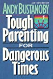 Tough Parenting for Dangerous Times, Andre Bustanoby, 0310549019