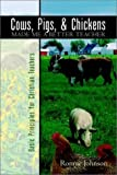 img - for Cows, Pigs, and Chickens Made Me a Better Teacher by Ronnie Johnson (2003-02-11) book / textbook / text book