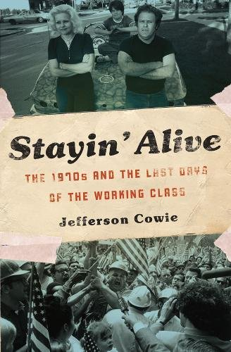 Stayin' Alive: The 1970s and the Last Days of the Working Class -