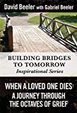 When a Loved One Dies: A Journey Through the Octaves of Grief (Bridges to Tomorrow Inspirational Series Book 1)