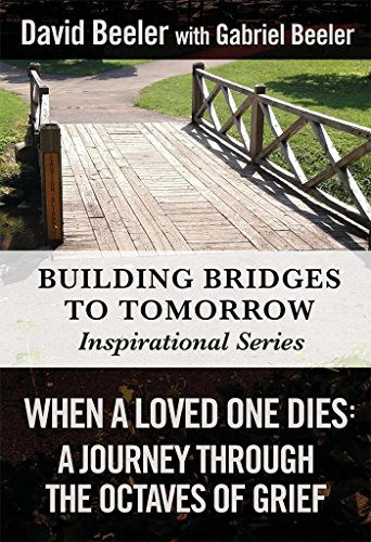 When a Loved One Dies: A Journey Through the Octaves of Grief (Bridges to Tomorrow Inspirational Series Book 1) by [Beeler, David, Beeler, Gabriel]
