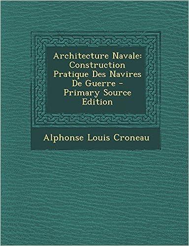Téléchargement gratuit d'ebook en ligne Architecture Navale: Construction Pratique Des Navires de Guerre 1293692166 by Alphonse Louis Croneau en français PDF iBook