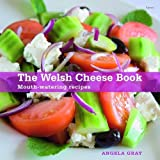 Welsh Cheese Book, the - Mouth-Watering Recipes, Gray, Angela, 1848510837