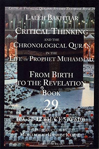 Critical Thinking and the Chronological Quran Book 29 in the Life of the Prophet Muhammad From Birth to Revelation