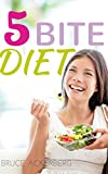 Five Bite Diet: A Step by Step Guide for Beginners, Weight Loss Made Easy (Weight Loss, Dieting)