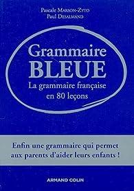 Grammaire bleue : La grammaire française en 80 leçons par Paul Desalmand