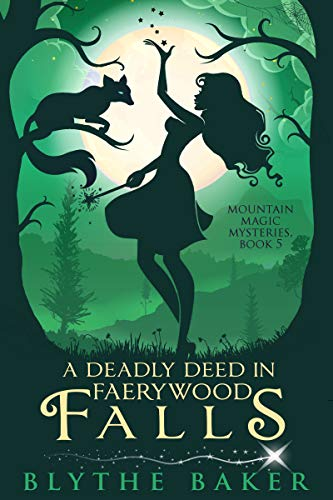 A Deadly Deed in Faerywood Falls (Mountain Magic Mysteries Book 5) by [Baker, Blythe]