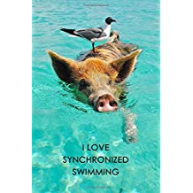 I Love Synchronized Swimming Pig and Bird Journal: Blank Lined Notebook Diary 6 x 9 150 Pages
