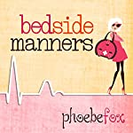 Bedside Manners: Breakup Doctor Series #2 | Phoebe Fox