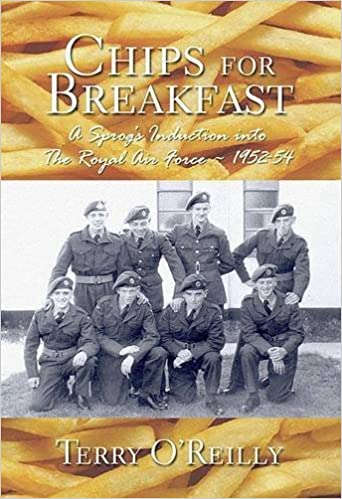 Chips for Breakfast: A Sprog's Induction into the RAF 1952-54 by Terry O'Reilly (2004-12-07)