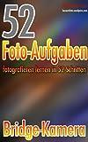 52 Foto-Aufgaben: Fotografieren lernen in 52 Schritten: Bridge-Kamera (52 Foto-Aufgaben - fotografieren lernen)