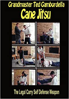 Cane Jitsu: The Legal Carry Self Defense Weapon: Volume 1