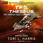 TFS Theseus: The Terran Fleet Command Saga, Book 2 | Tori L. Harris