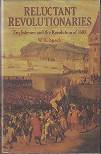 The Reluctant Revolutionaries: Englishmen and the Revolution of 1688