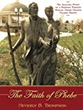 img - for The Faith of Phebe: The Amazing Story of a Mormon Pioneer Woman, Phebe Draper Palmer Brown book / textbook / text book