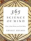 365 Science of Mind: A Year of Daily Wisdom from Ernest Holmes