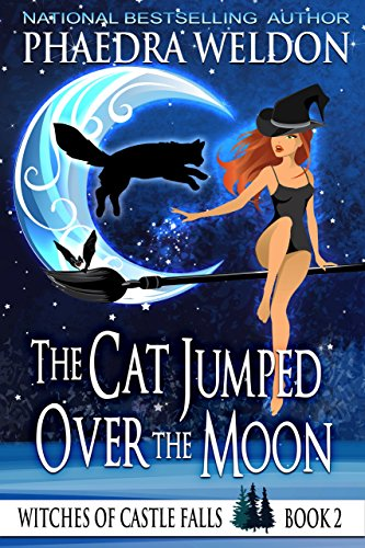 The Cat Jumped Over The Moon: A Paranormal Cozy Mystery (Witches Of Castle Falls Book 2) ()