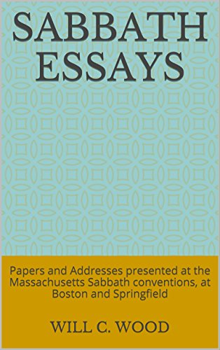 sabbath essays papers and addresses presented at the massachusetts  sabbath essays papers and addresses presented at the massachusetts sabbath  conventions at boston and