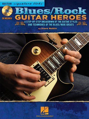 Blues/Rock Guitar Heroes: A Step-by-Step Breakdown of the Guitar Styles and Techniques of the Blues/Rock Greats (Guitar