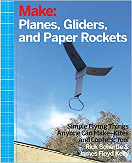 Let There Be Lights And Kites Again >> Planes Gliders And Paper Rockets Simple Flying Things Anyone Can