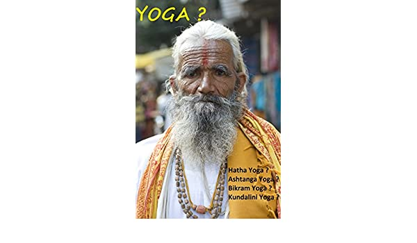 Yoga ?: Hatha Yoga ? Ashtanga Yoga ? Bikram Yoga ? Kundalini ...