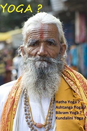 Yoga ?: Hatha Yoga ? Ashtanga Yoga ? Bikram Yoga ? Kundalini Yoga ? (Yoga : Médecines douces, Beauté, forme et détente, Famille, Santé et Bien-être, Religions et Spiritualités. t. 1) (French Edition)