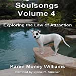 Exploring the Law of Attraction: Soulsongs, Volume 4 | Karen Money Williams