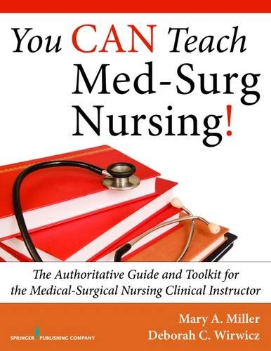 You CAN Teach Med-Surg Nursing!: The Authoritative Guide and Toolkit for the Medical-Surgical Nursing Clinical Instructor by Deborah C Wirwicz Mary A Miller
