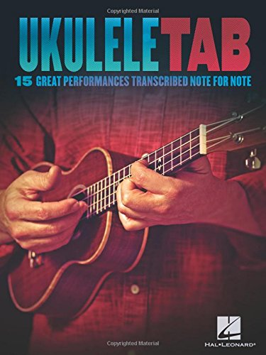 Ukulele Tab: 15 Great Performances Transcribed Note-for-Note