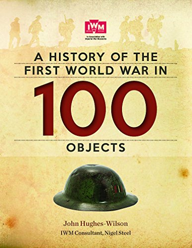 A History of the First World War in 100 Objects: In Association with the Imperial War ()