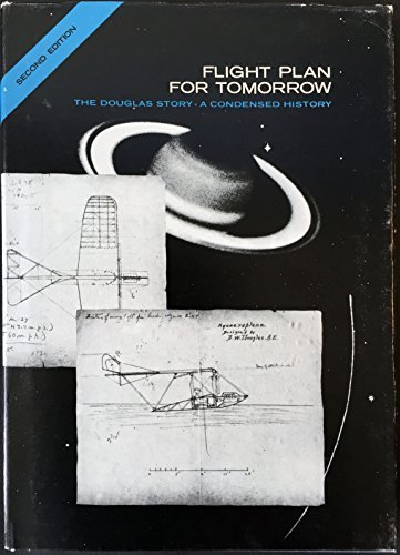 Flight Plan For Tomorrow the Douglas Story a Condensed History ( Aircraft Aerospace ) Growth of the Company  after its founding in 1920 is fully Traced