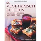 """Vegetarisch kochen: Die besten Rezepte aus aller Weltvon """"Celia Brooks Brown"""""""