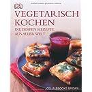 Vegetarisch kochen: Die besten Rezepte aus aller Welt
